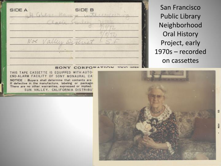 San Francisco Public Library Neighborhood Oral History Project, early 1970s – recorded on cassettes