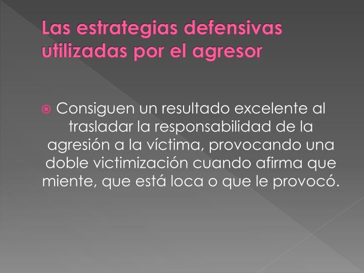 Las estrategias defensivas utilizadas por el agresor