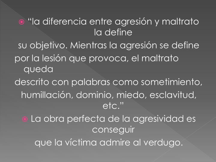 """""""la diferencia entre agresión y maltrato la define"""