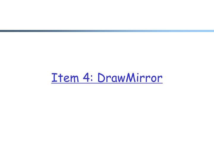 Item 4: DrawMirror