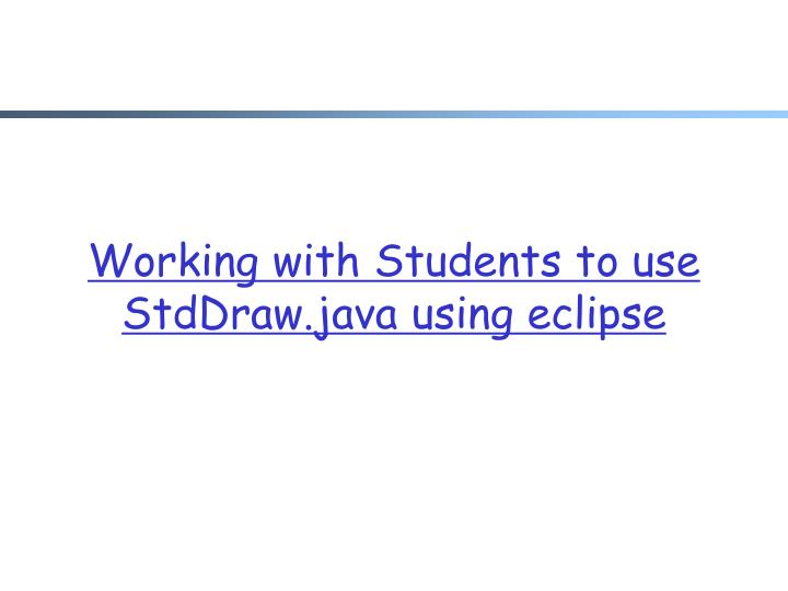 Working with Students to use StdDraw.java using eclipse