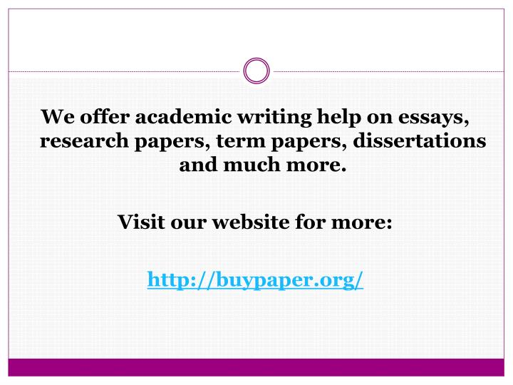 We offer academic writing help on essays, research papers, term papers, dissertations and much more.