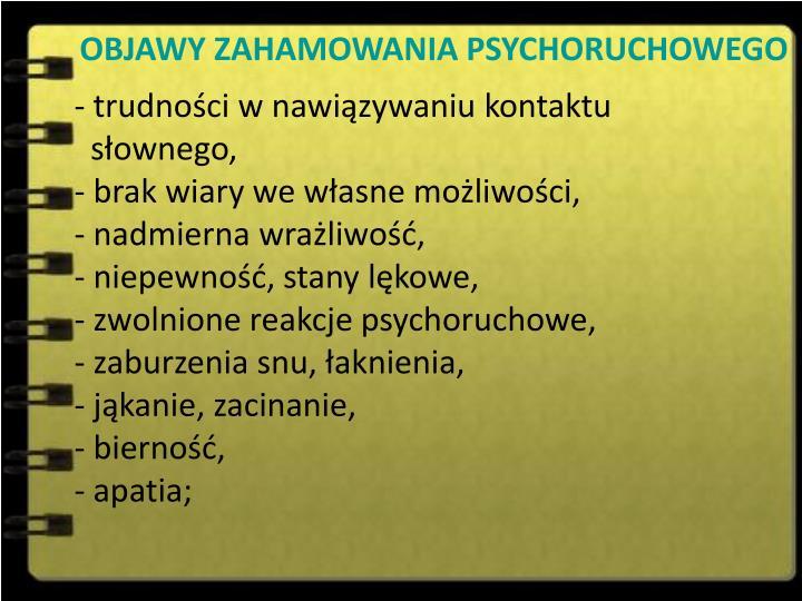 OBJAWY ZAHAMOWANIA PSYCHORUCHOWEGO