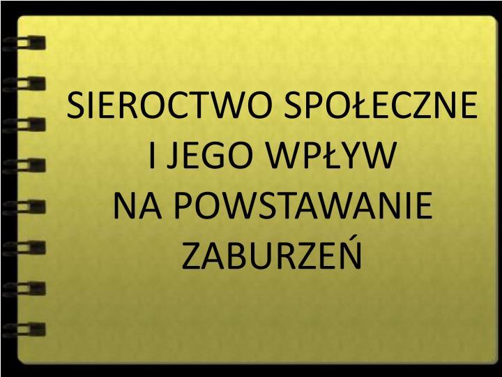 SIEROCTWO SPOECZNE I JEGO WPYW