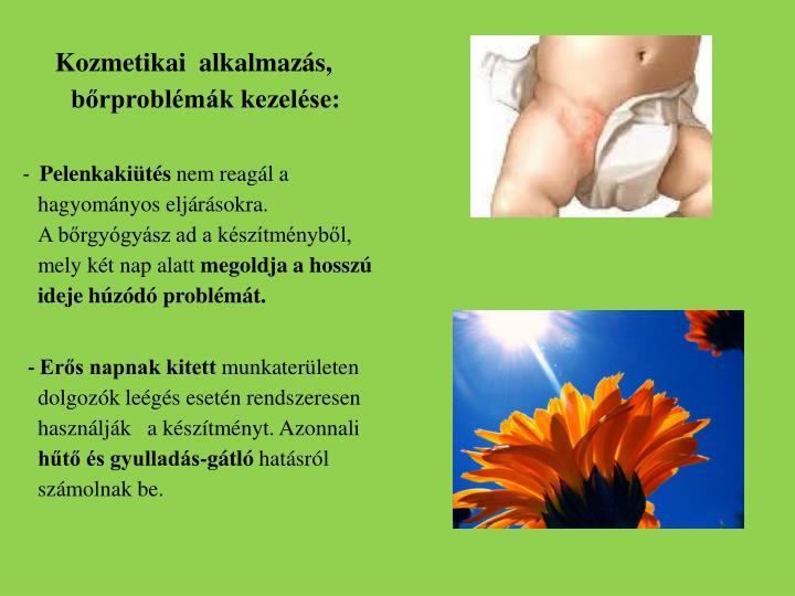 Kozmetikai  alkalmazs, brproblmk kezelse: