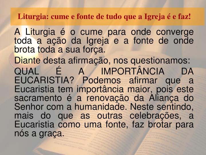 Liturgia: cume e fonte de tudo que a Igreja é e faz!