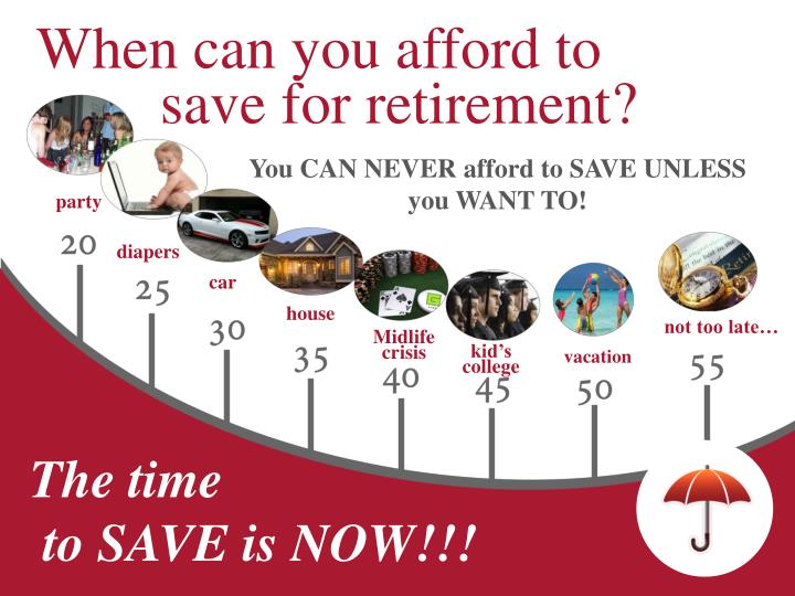 When can you afford to        save for retirement?