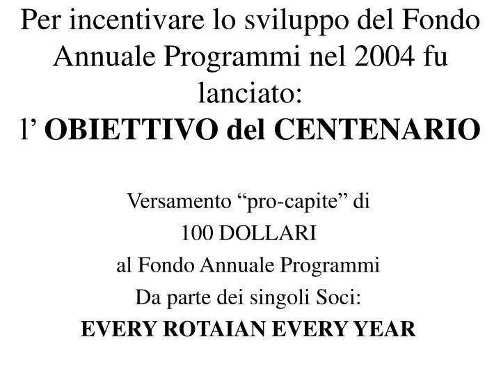 Per incentivare lo sviluppo del Fondo Annuale Programmi nel 2004 fu lanciato: