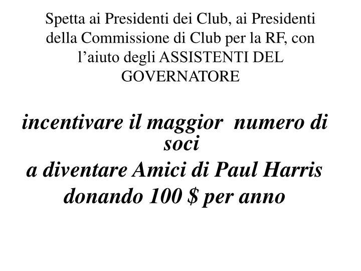 Spetta ai Presidenti dei Club, ai Presidenti della Commissione di Club per la RF, con l'aiuto degli ASSISTENTI DEL GOVERNATORE