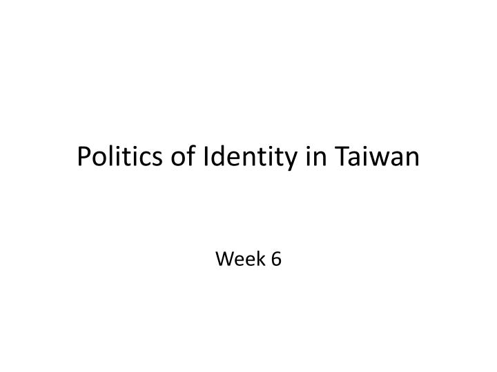 Politics of identity in taiwan