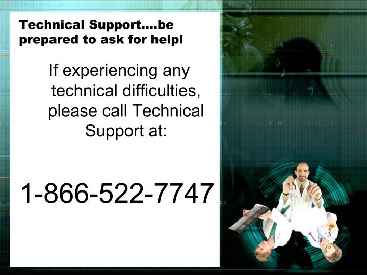 Technical Support….be prepared to ask for help!