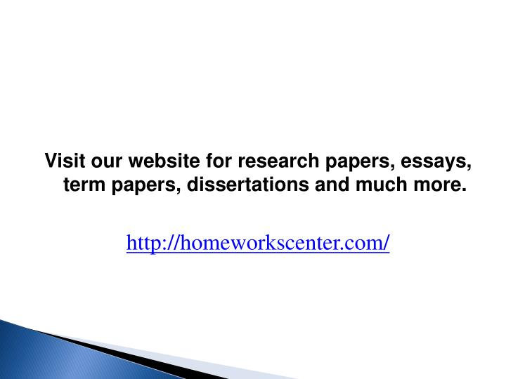 Visit our website for research papers, essays, term papers, dissertations and much more.
