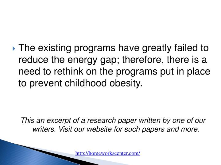 The existing programs have greatly failed to reduce the energy gap; therefore, there is a need to rethink on the programs put in place to prevent childhood