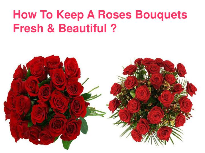 How To Keep A Roses Bouquets Fresh & Beautiful ?