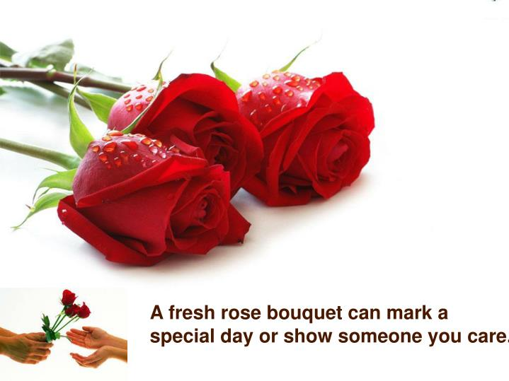 A fresh rose bouquet can mark a special day or show someone you care.