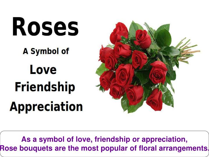 As a symbol of love, friendship or appreciation,