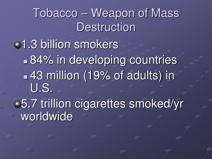 Tobacco weapon of mass destruction