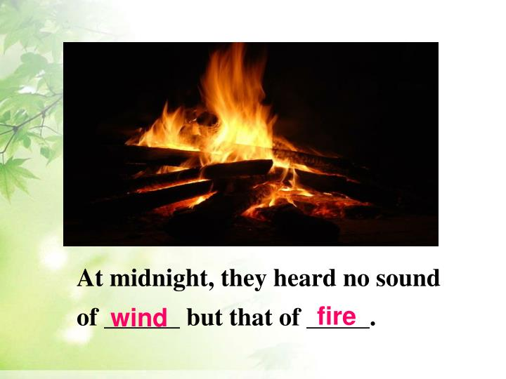 At midnight, they heard no sound of ______ but that of _____.