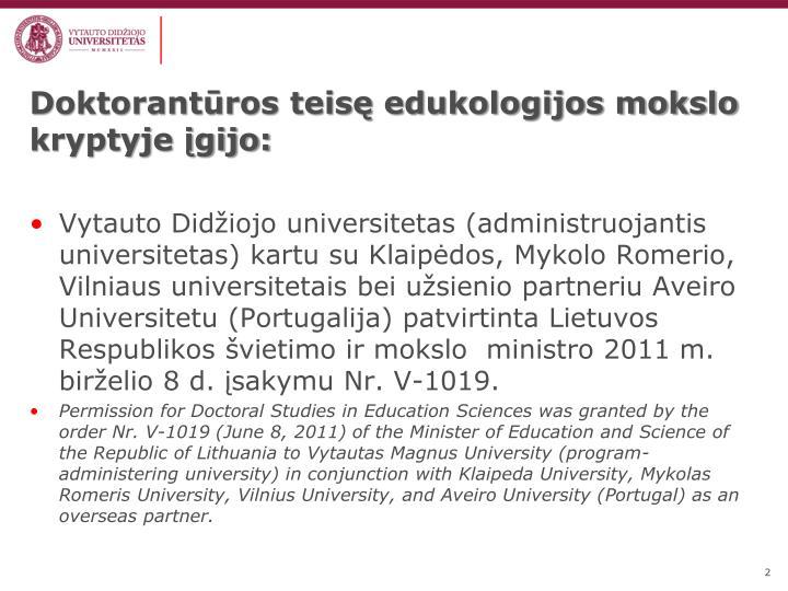 Doktorantūros teisę edukologijos mokslo kryptyje įgijo: