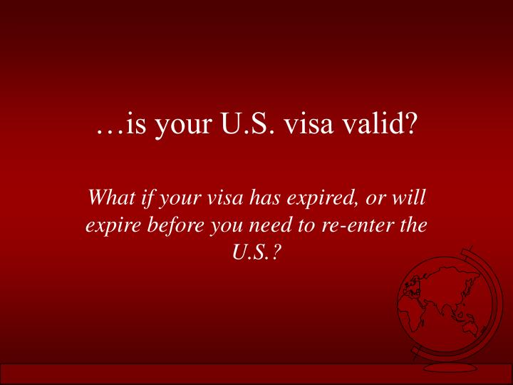 …is your U.S. visa valid?