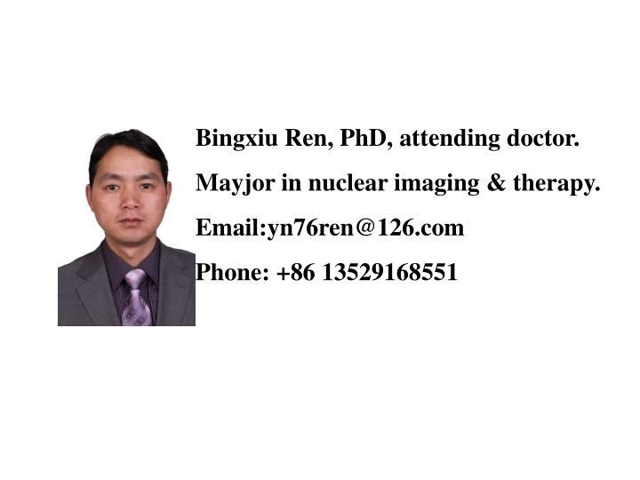 Bingxiu Ren, PhD, attending doctor.