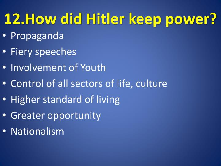 12.How did Hitler keep power?