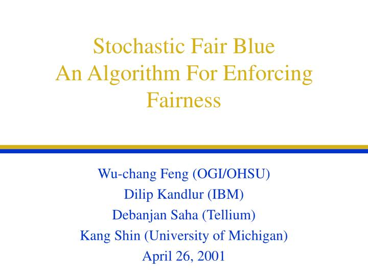 Stochastic fair blue an algorithm for enforcing fairness
