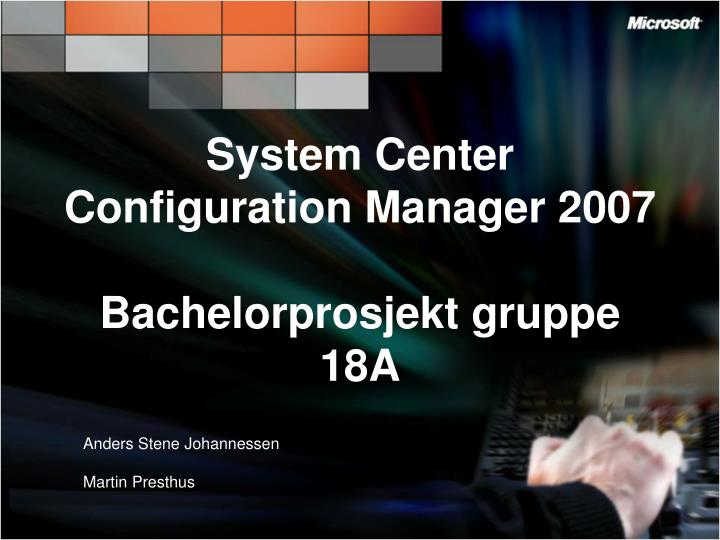 System center configuration manager 2007 bachelorprosjekt gruppe 18a