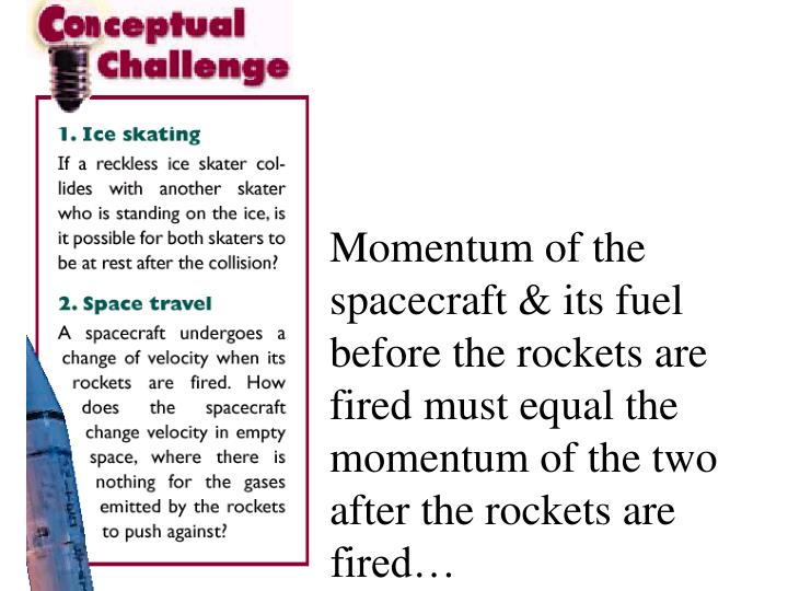 Momentum of the spacecraft & its fuel before the rockets are fired must equal the momentum of the two after the rockets are fired…
