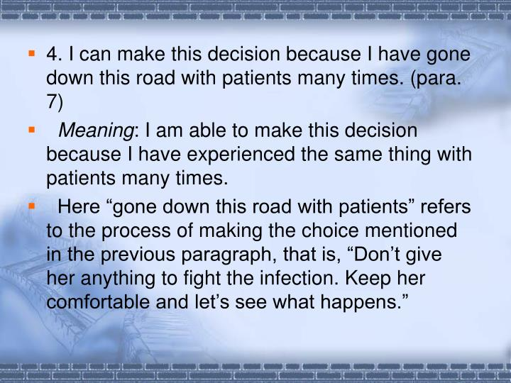 4. I can make this decision because I have gone down this road with patients many times. (para. 7)