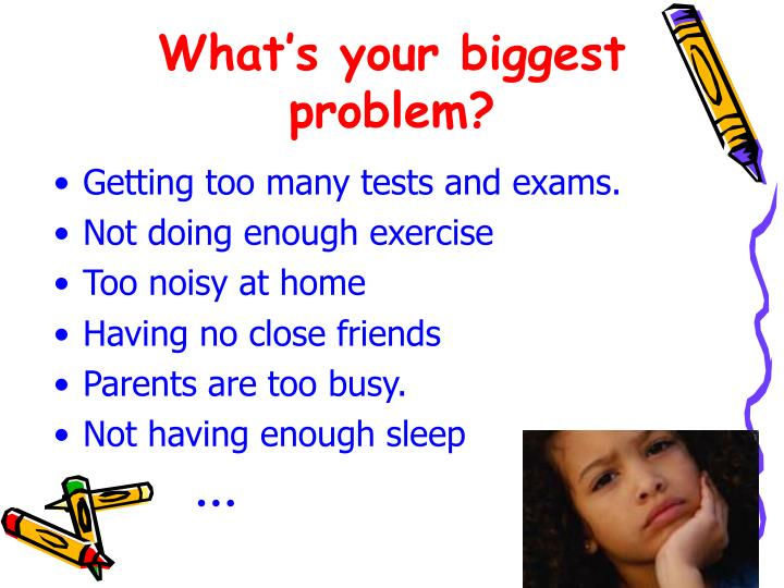 What's your biggest problem?