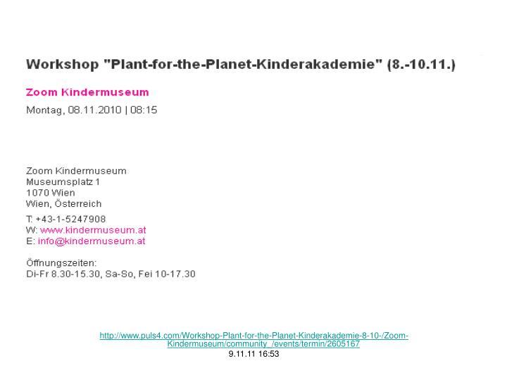 http://www.puls4.com/Workshop-Plant-for-the-Planet-Kinderakademie-8-10-/Zoom-Kindermuseum/community_/events/termin/2605167