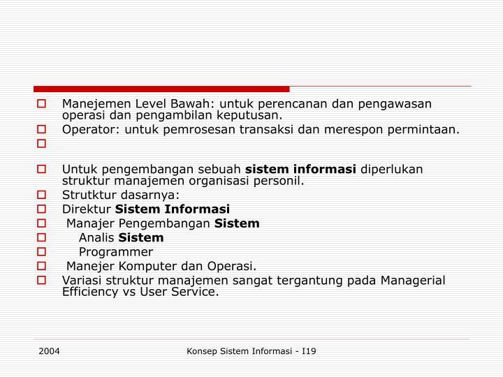 Manejemen Level Bawah: untuk perencanan dan pengawasan operasi dan pengambilan keputusan.