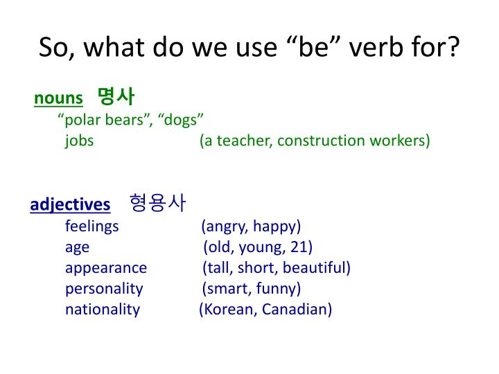 "So, what do we use ""be"" verb for?"