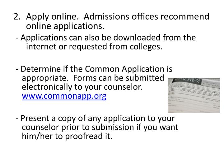 Apply online.  Admissions offices recommend online applications.