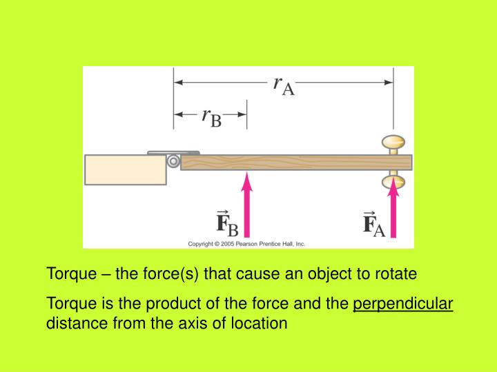Torque – the force(s) that cause an object to rotate