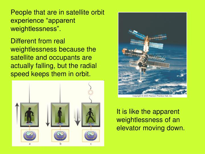 "People that are in satellite orbit experience ""apparent weightlessness""."