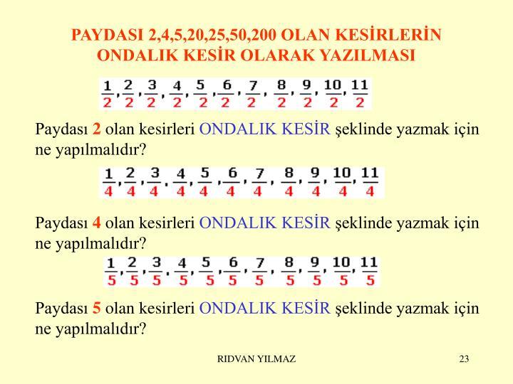 PAYDASI 2,4,5,20,25,50,200 OLAN KESİRLERİN ONDALIK KESİR OLARAK YAZILMASI