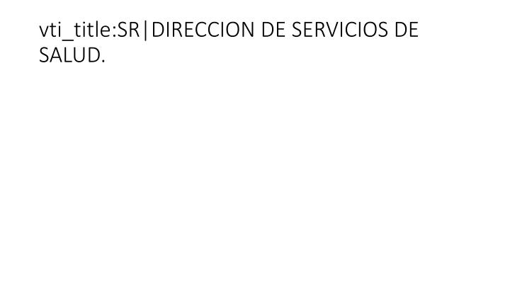 vti_title:SR|DIRECCION DE SERVICIOS DE SALUD.