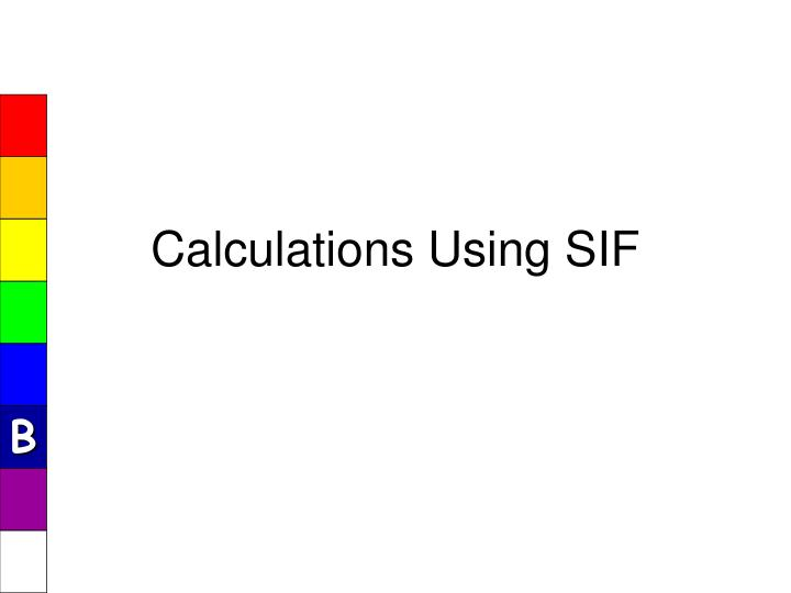 Calculations Using SIF