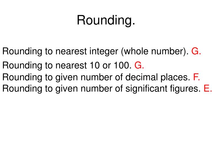 Rounding to nearest integer (whole number).