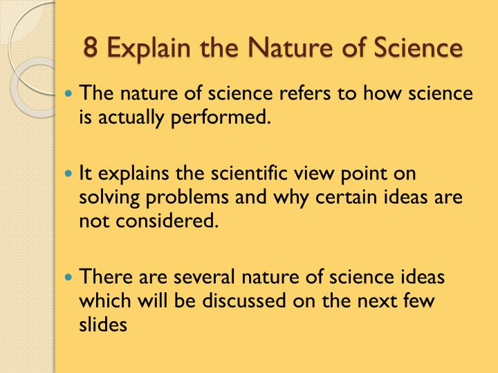 8 explain the nature of science