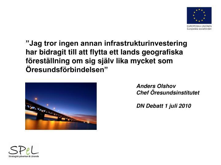 """""""Jag tror ingen annan infrastrukturinvestering"""