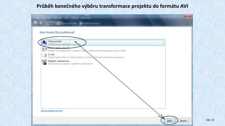Průběh konečného výběru transformace projektu do formátu AVI