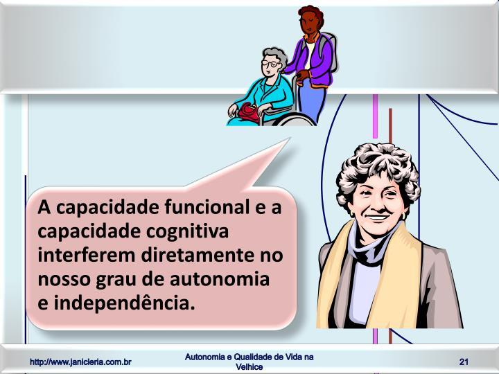 A capacidade funcional e a capacidade cognitiva interferem diretamente no nosso grau de autonomia e independência.