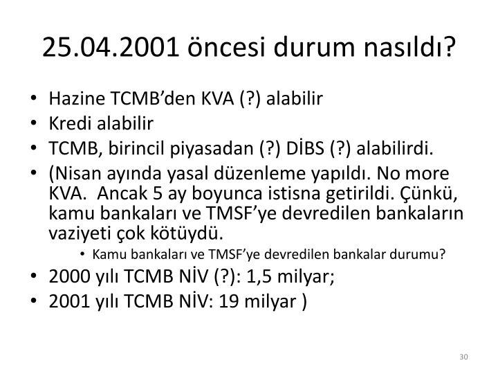25.04.2001 öncesi durum nasıldı?