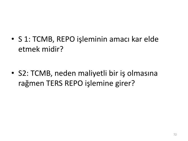 S 1: TCMB, REPO işleminin amacı kar elde etmek midir?
