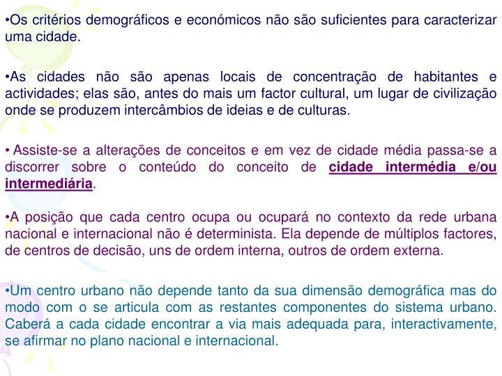 Os critérios demográficos e económicos não são suficientes para caracterizar uma cidade.