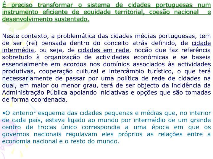 É preciso transformar o sistema de cidades portuguesas num instrumento eficiente de equidade territorial, coesão nacional  e desenvolvimento sustentado.
