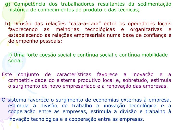 g) Competência dos trabalhadores resultantes da sedimentação histórica de conhecimentos do produto e das técnicas;